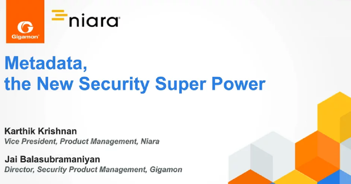 METADATA, THE NEW SECURITY SUPER POWER – FEATURING GIGAMON AND NIARA