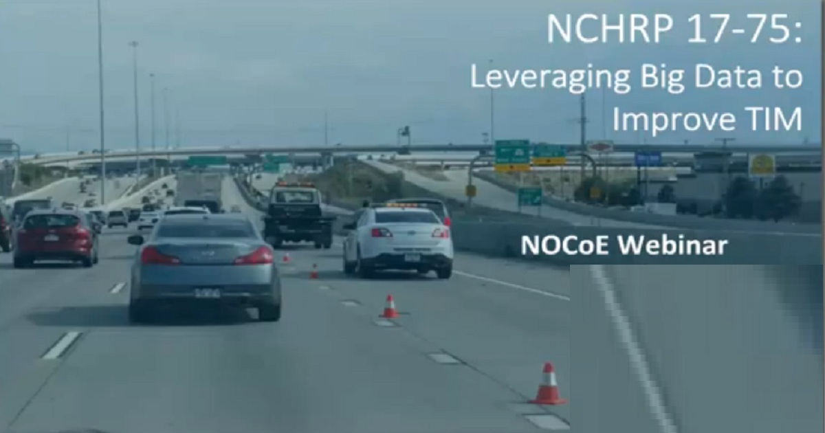 Leveraging Big Data to Improve Traffic Incident Management NCHRP 2017 75