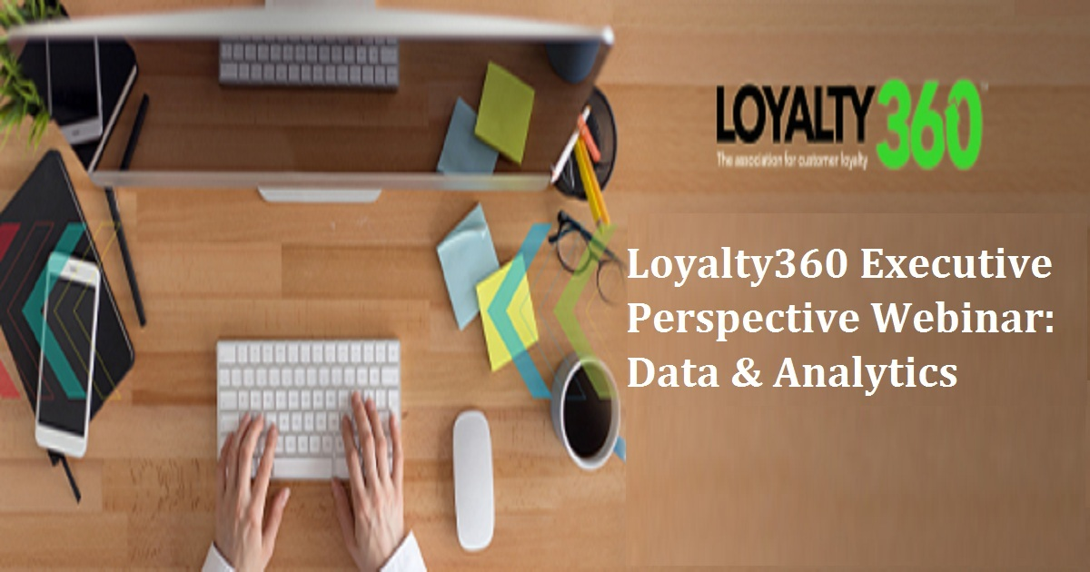 Loyalty360 Executive Perspective Webinar: Data & Analytics