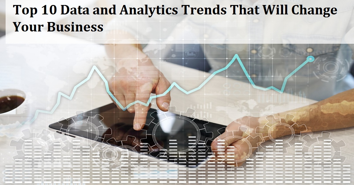 Top 10 Data and Analytics Trends That Will Change Your Business
