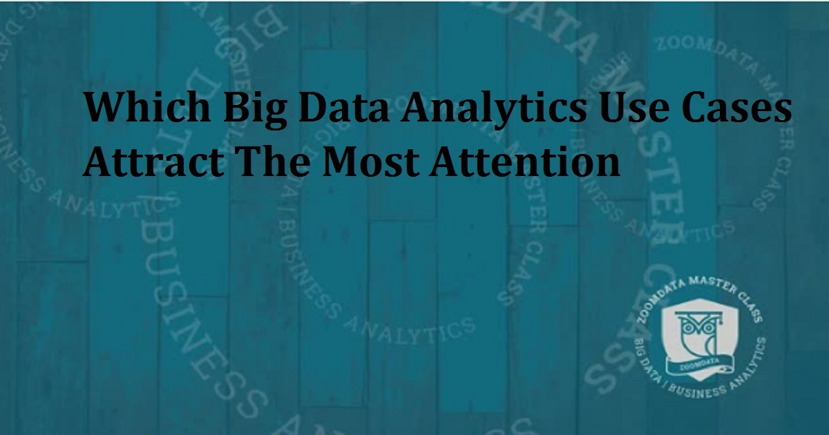 Which Big Data Analytics Use Cases Attract The Most Attention