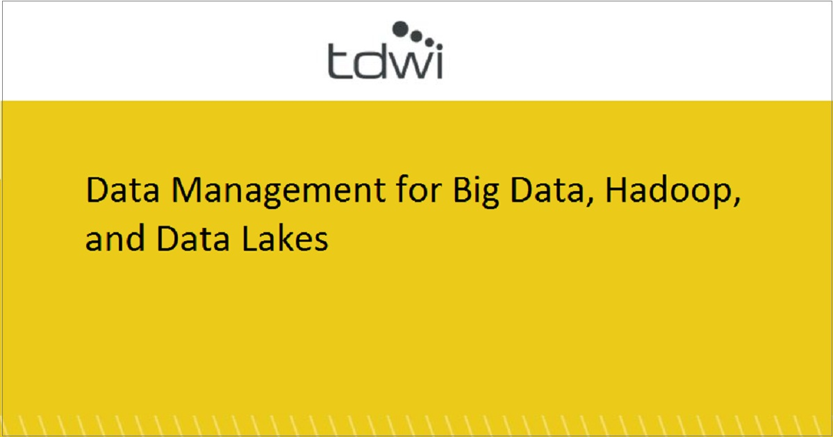 Data Management for Big Data, Hadoop, and Data Lakes