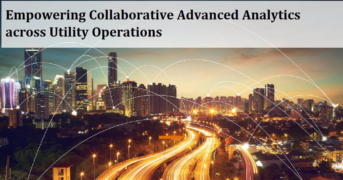 Empowering Collaborative Advanced Analytics across Utility Operations