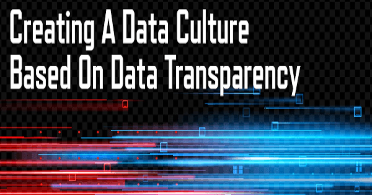 Creating A Data Culture Based On Data Transparency