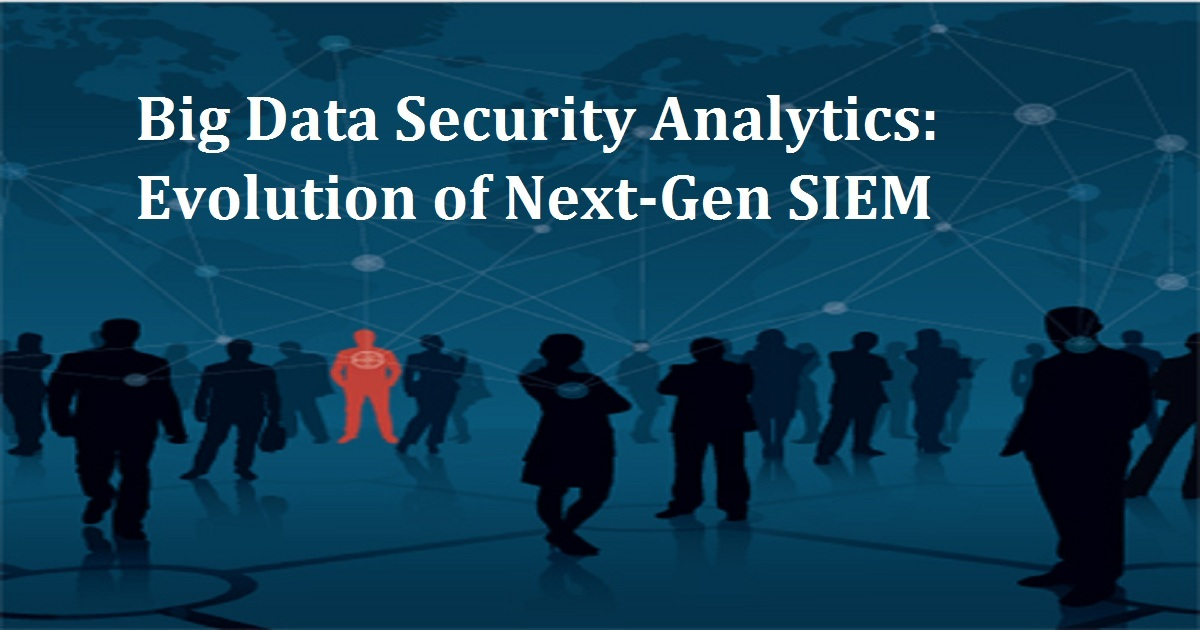 Big Data Security Analytics: Evolution of Next-Gen SIEM