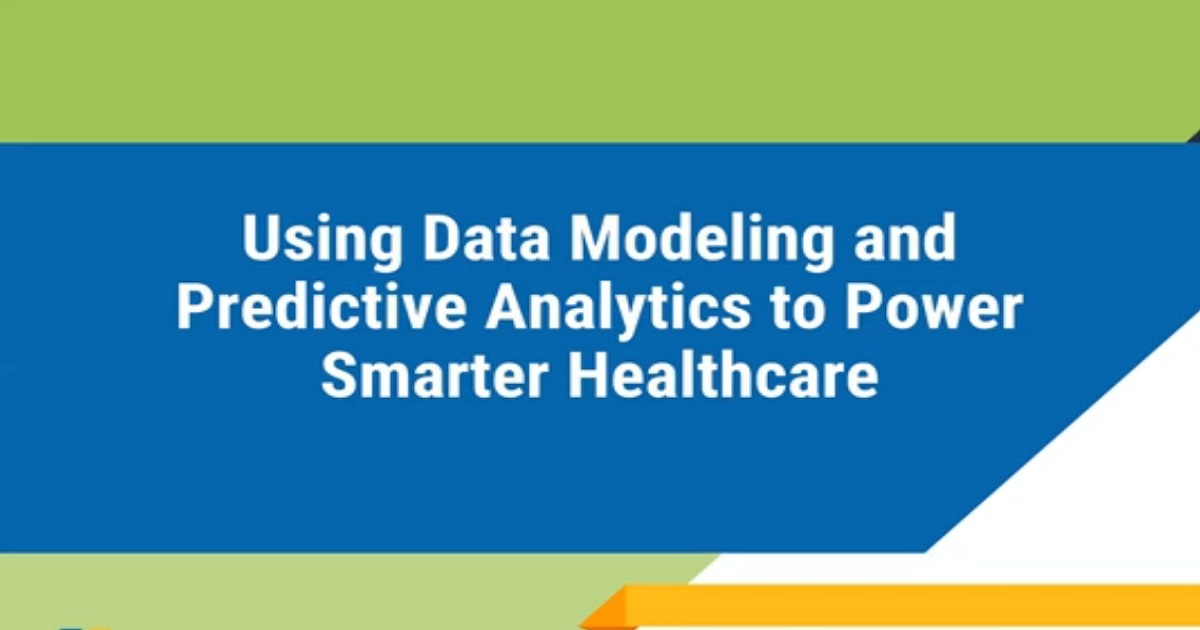 Using Data Modeling and Predictive Analytics to Power Smarter Healthcare
