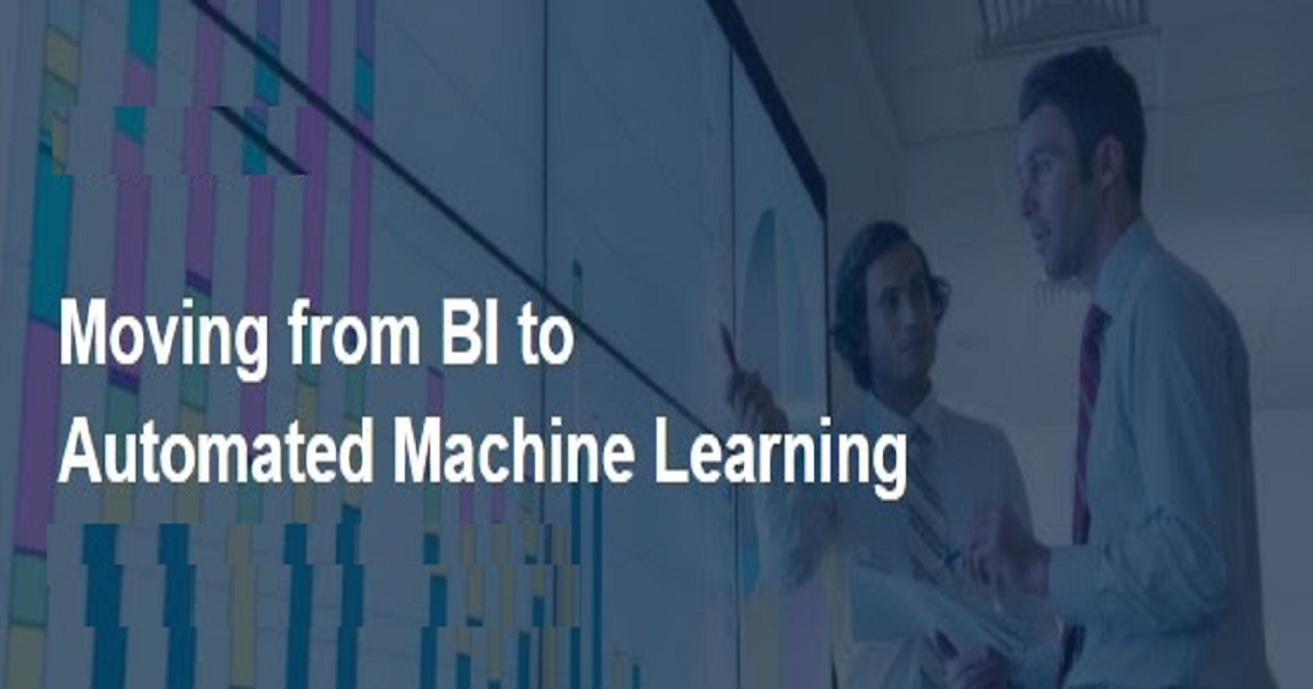 Moving from BI to Automated Machine Learning
