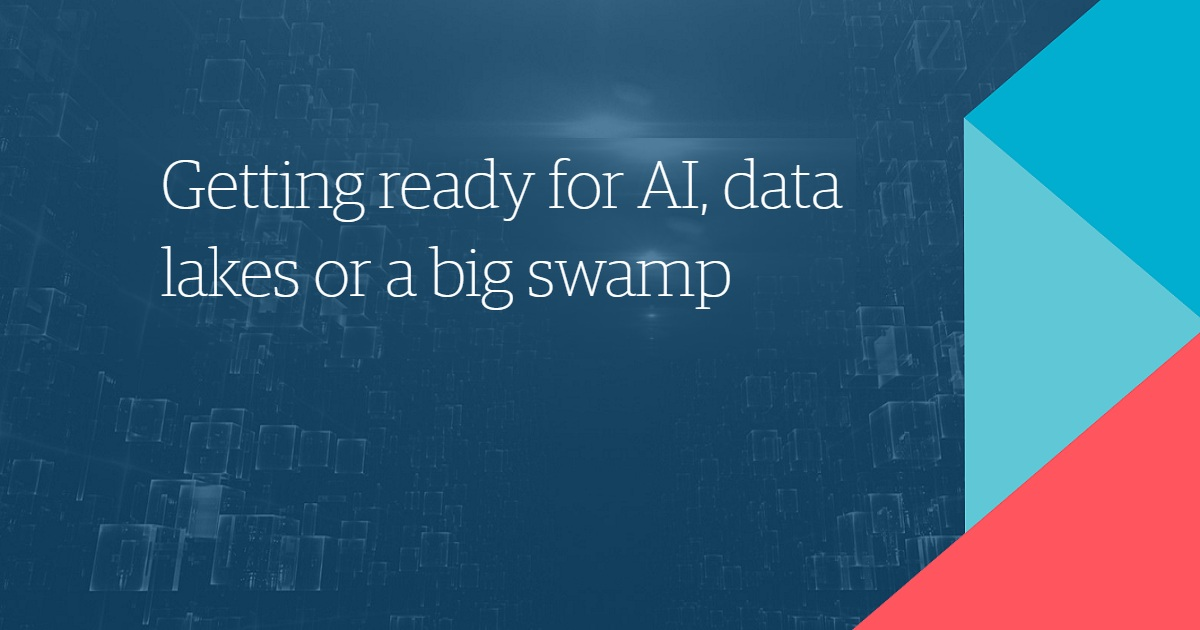 Getting ready for AI, data lakes or a big swamp