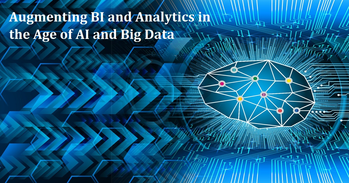 Augmenting BI and Analytics in the Age of AI and Big Data
