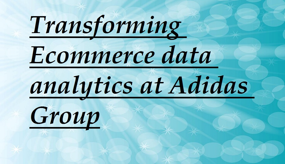 Transforming Ecommerce data analytics at Adidas Group