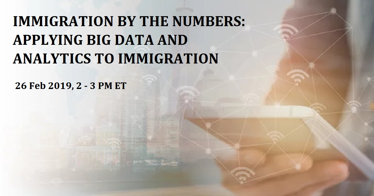 IMMIGRATION BY THE NUMBERS: APPLYING BIG DATA AND ANALYTICS TO IMMIGRATION