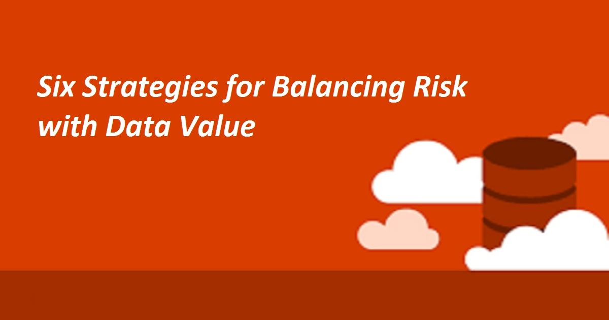 Six Strategies for Balancing Risk with Data Value