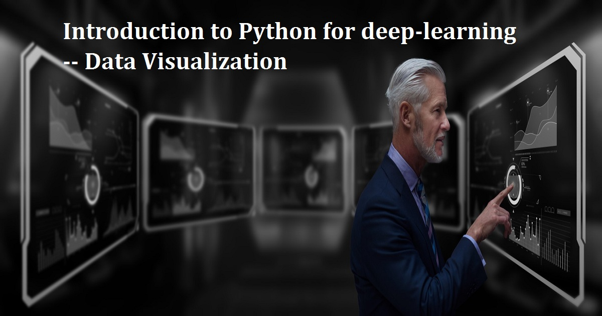 Introduction to Python for deep-learning -- Data Visualization