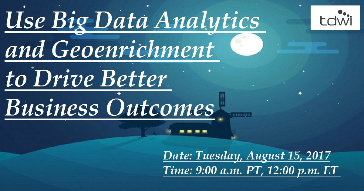 Use Big Data Analytics and Geoenrichment to Drive Better Business Outcomes