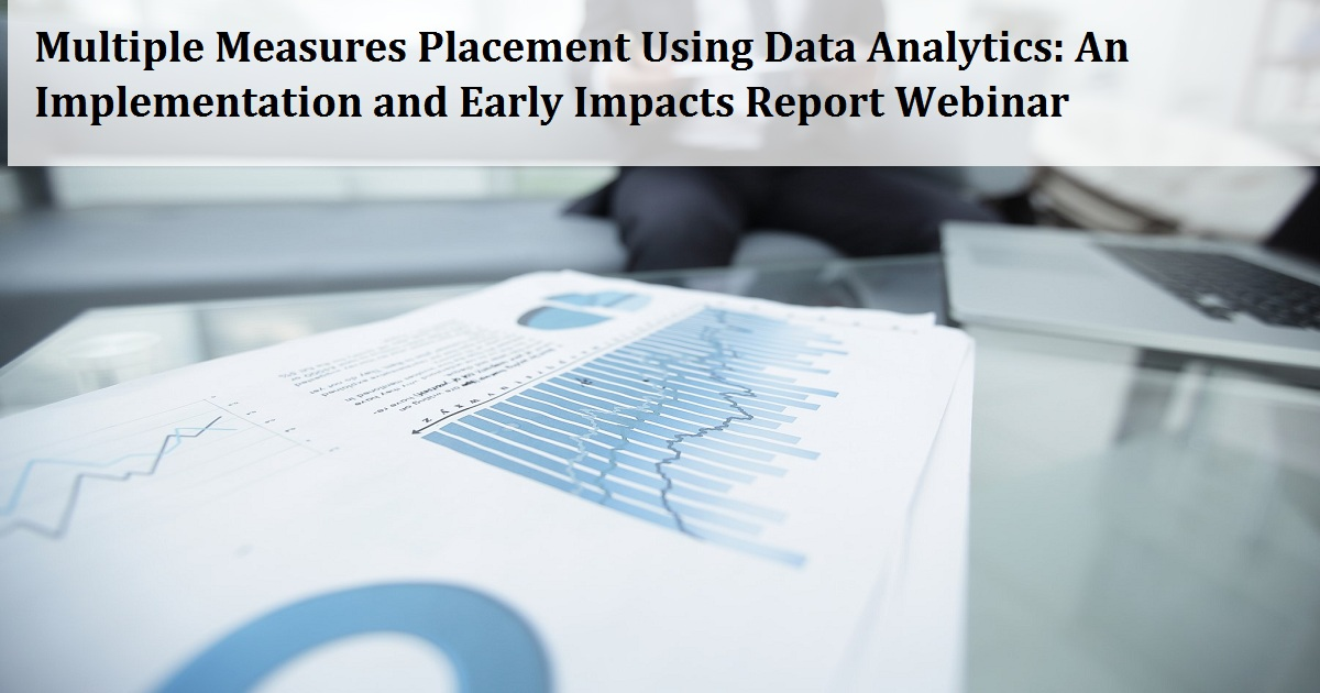 Multiple Measures Placement Using Data Analytics: An Implementation and Early Impacts Report Webinar