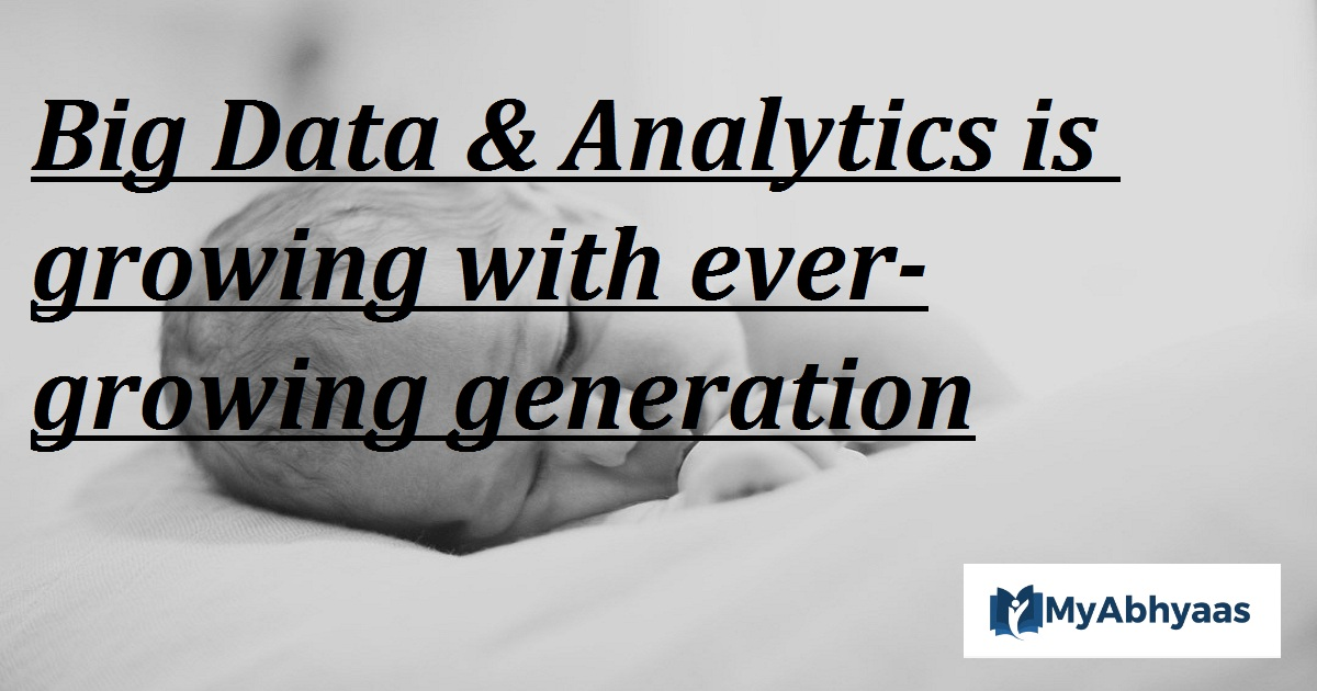 Big Data & Analytics is growing with ever-growing generation