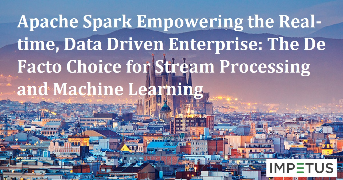 Apache Spark Empowering the Real-time, Data Driven Enterprise: The De Facto Choice for Stream Processing and Machine Learning