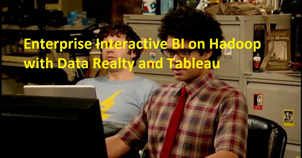 Enterprise Interactive BI on Hadoop with Data Realty and Tableau