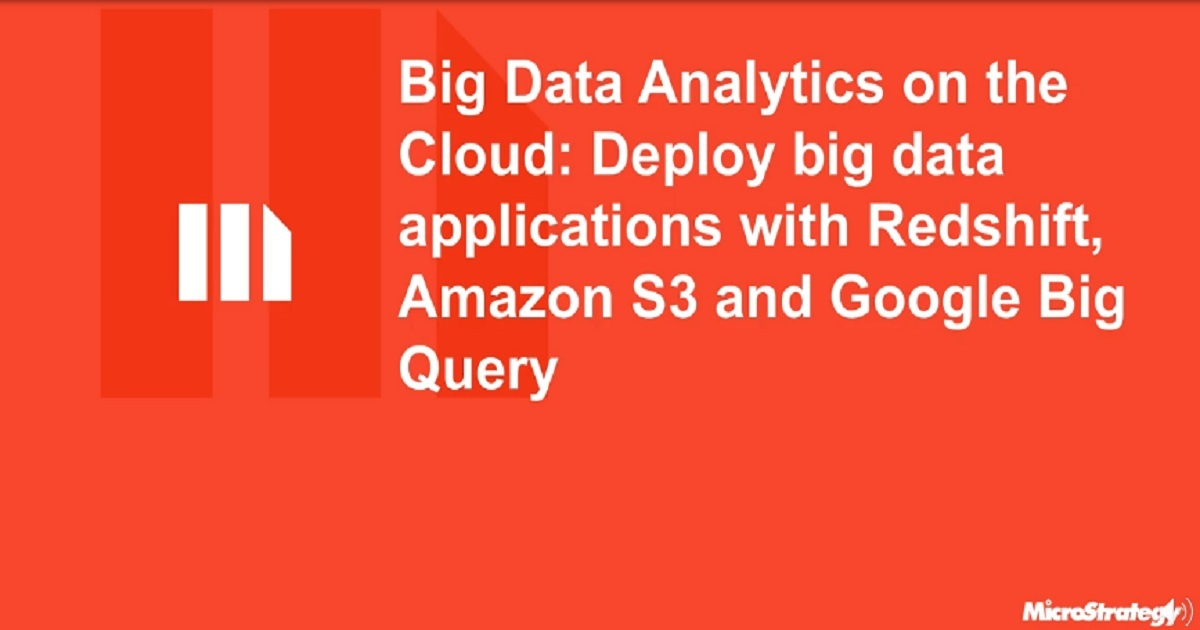Big Data Analytics on the Cloud: Deploy big data applications with Redshift, S3, and Google BigQuery
