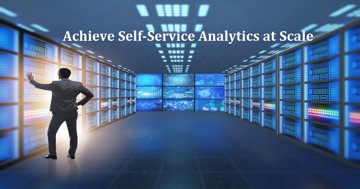 Achieve Self-Service Analytics at Scale