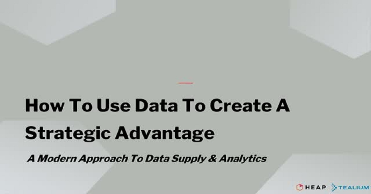 How to Use Data As A Strategic Advantage: A Modern Approach to Data Supply & Analytics