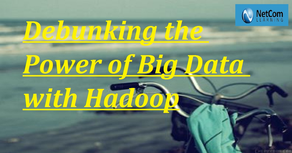 Debunking the Power of Big Data with Hadoop