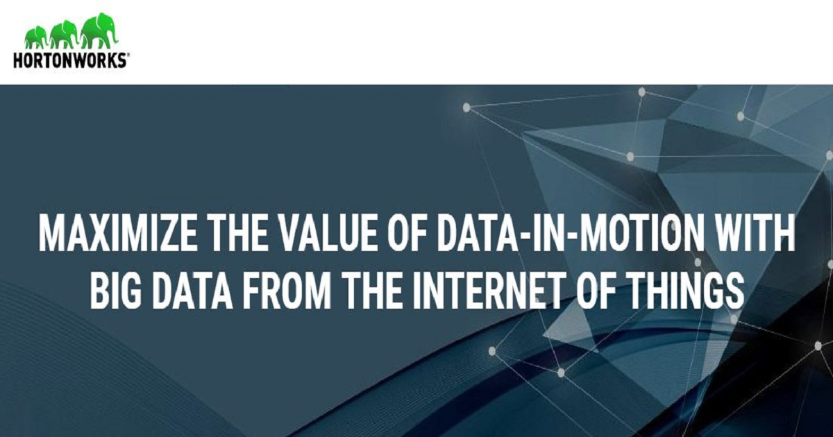 Maximize The Value Of Data-In-Motion With Big Data From The Internet Of Things