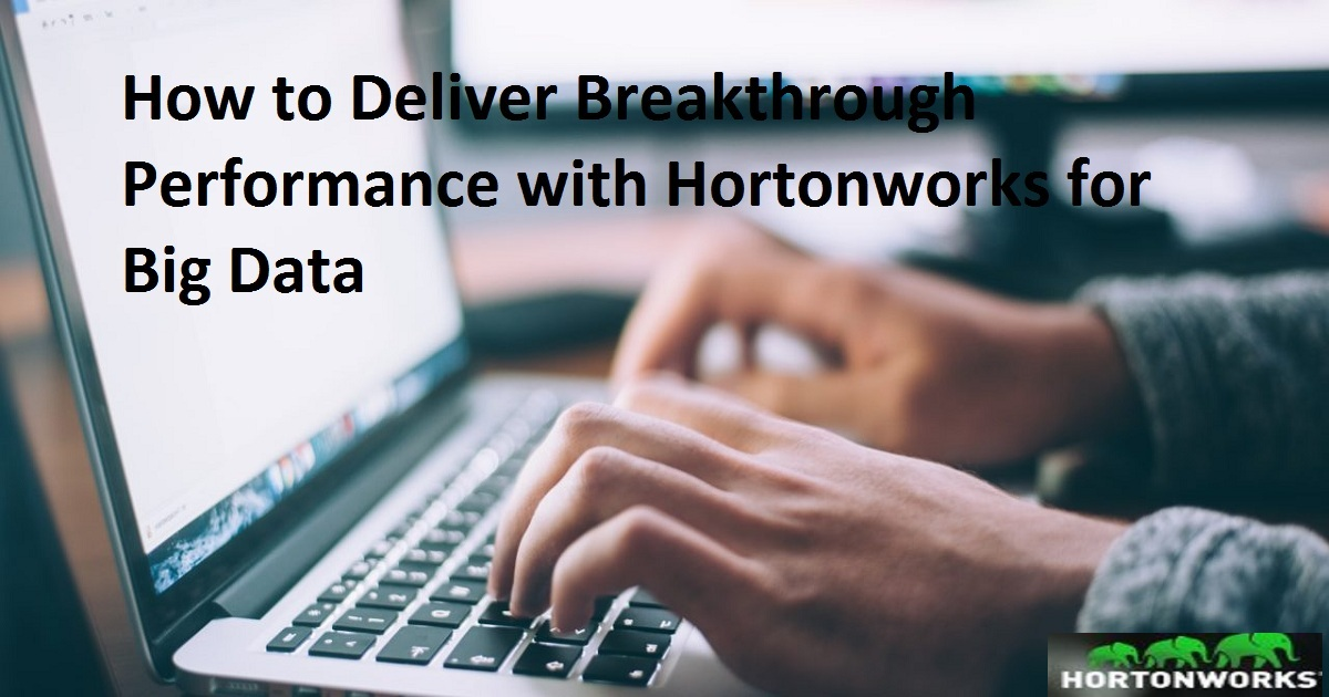 How to Deliver Breakthrough Performance with Hortonworks for Big Data