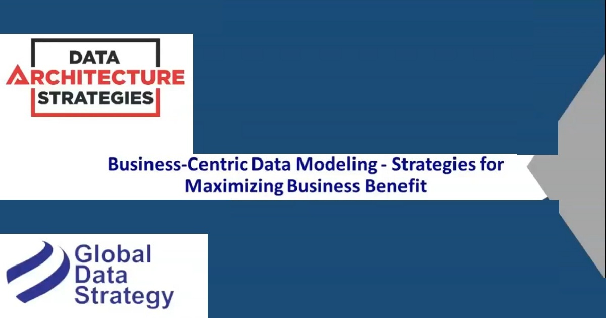 Business-Centric Data Modeling – Strategies for Maximizing Business Benefit