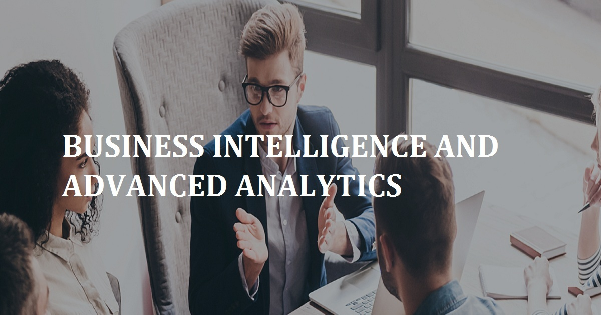 BUSINESS INTELLIGENCE AND ADVANCED ANALYTICS