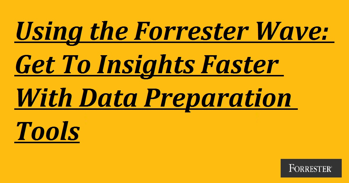 Get To Insights Faster With Data Preparation Tools