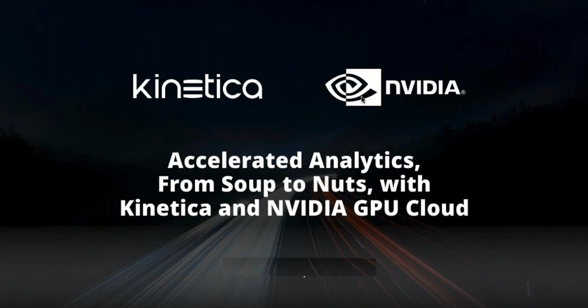 Accelerated Analytics, from Soup to Nuts, with Kinetica and NVIDIA GPU Cloud