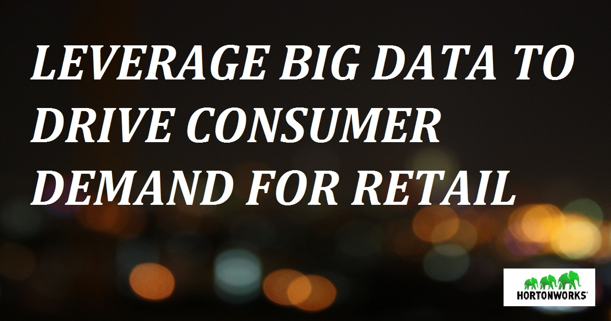 LEVERAGE BIG DATA TO DRIVE CONSUMER DEMAND FOR RETAIL