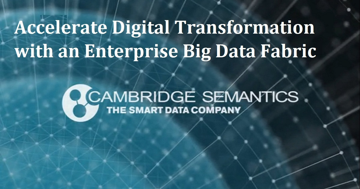 Accelerate Digital Transformation with an Enterprise Big Data Fabric