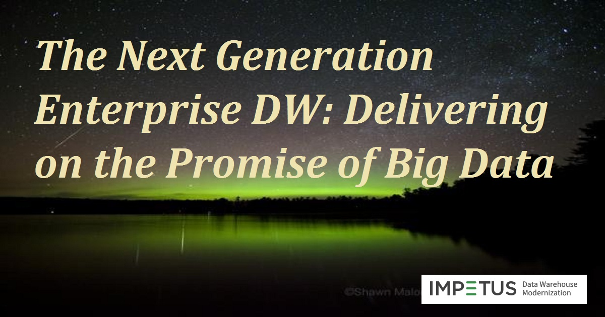 The Next Generation Enterprise DW: Delivering on the Promise of Big Data
