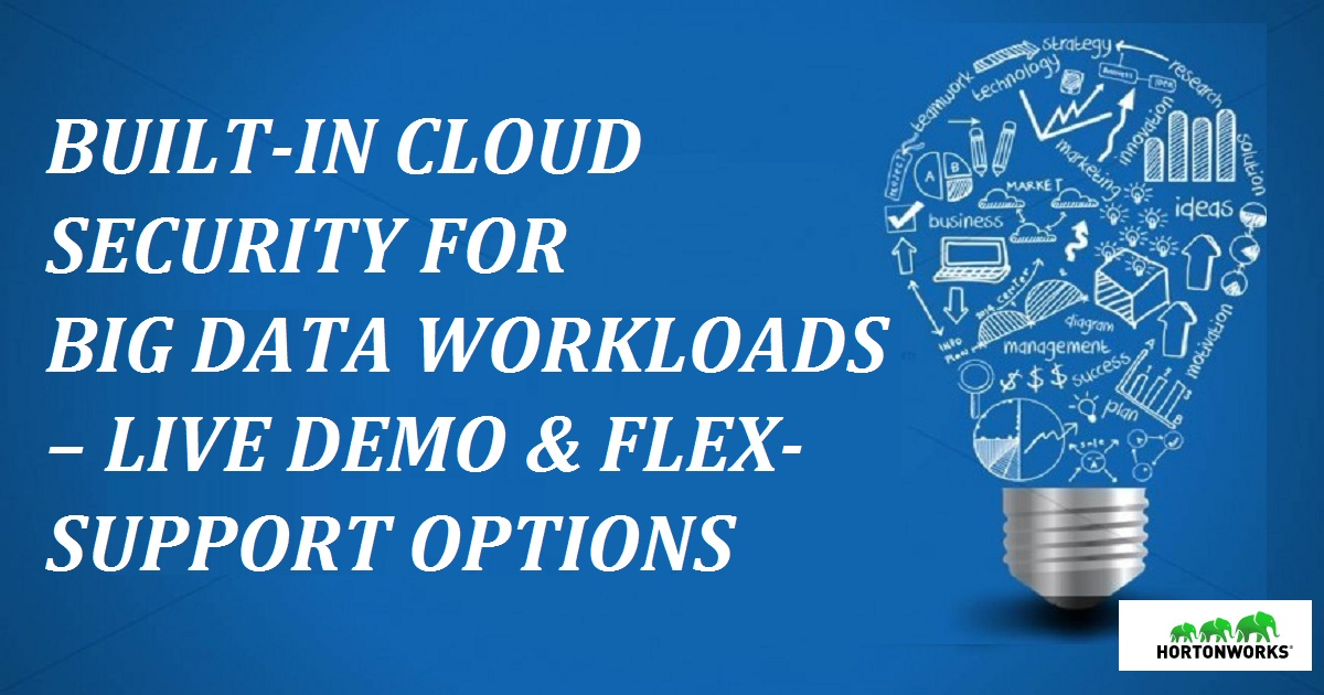 BUILT-IN CLOUD SECURITY FOR BIG DATA WORKLOADS – LIVE DEMO & FLEX-SUPPORT OPTIONS
