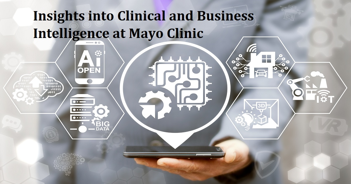 Insights into Clinical and Business Intelligence at Mayo Clinic
