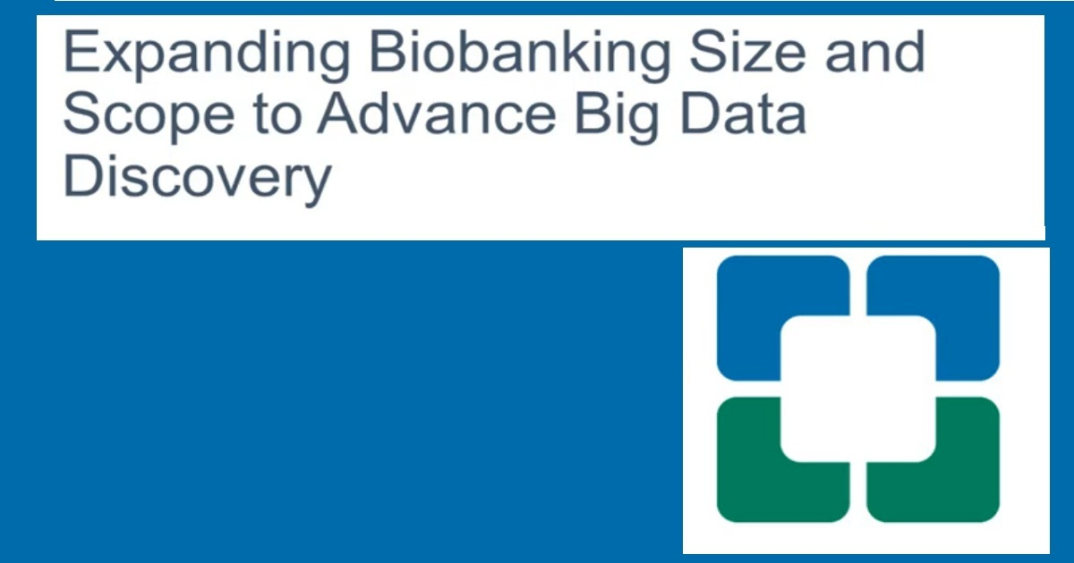 Expanding Biobanking Size and Scope to Advance Big Data Discovery
