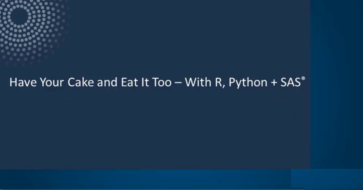 Have Your Cake and Eat It Too – With R, Python + SAS®