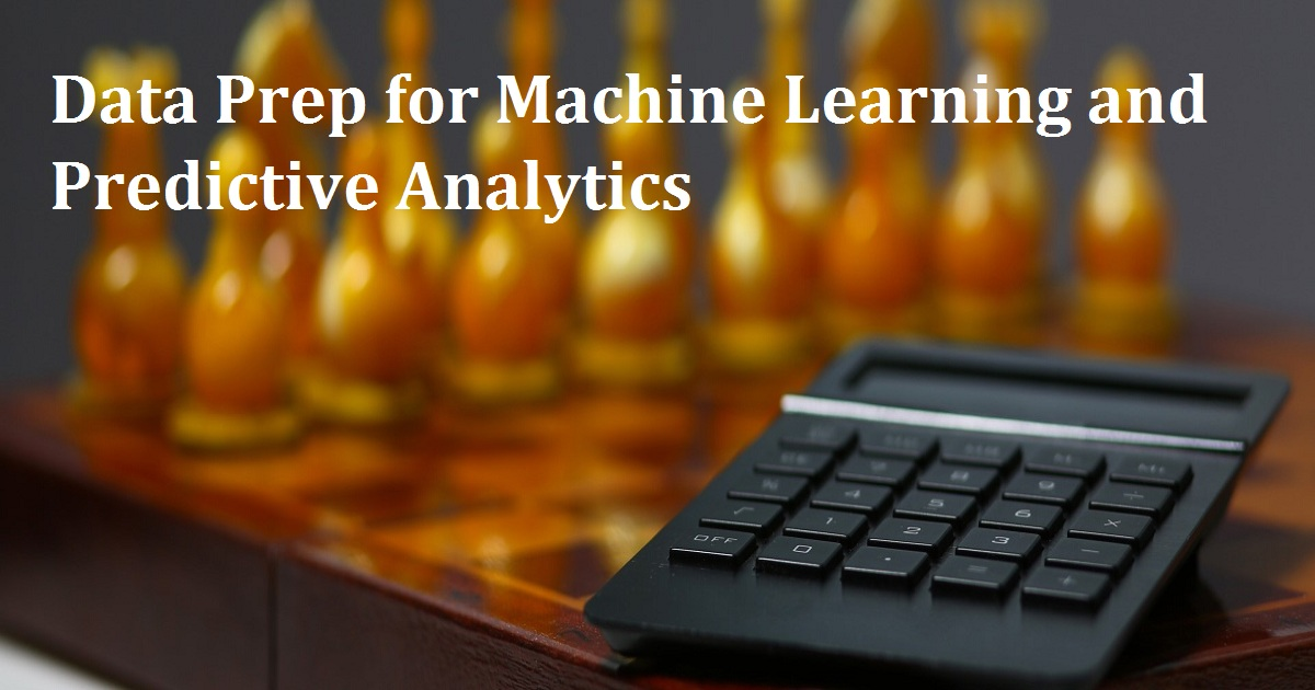 Data Prep for Machine Learning and Predictive Analytics