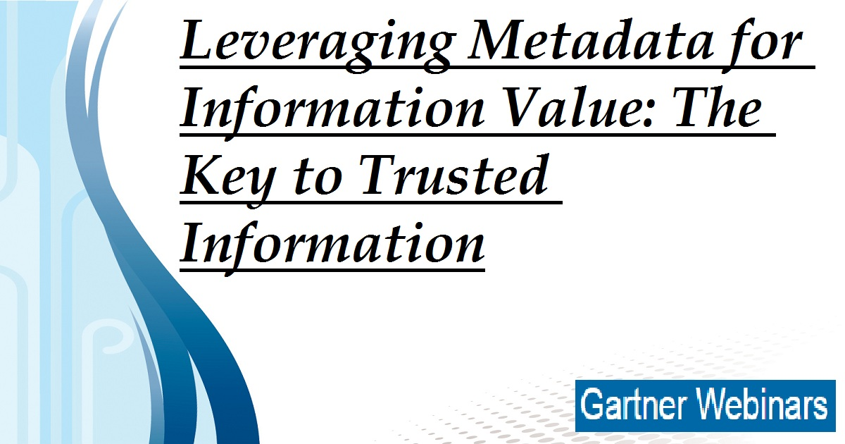 Leveraging Metadata for Information Value: The Key to Trusted Information