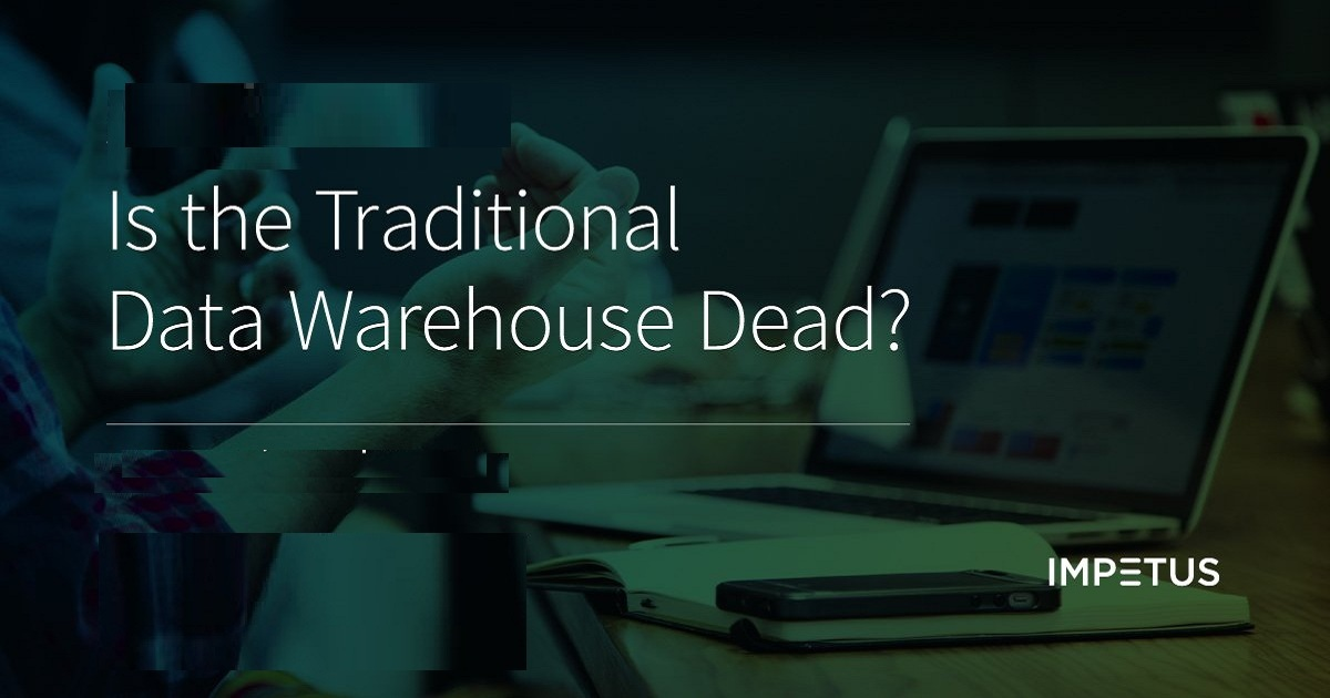 Analyst Webinar: Is the Traditional Data Warehouse Dead?