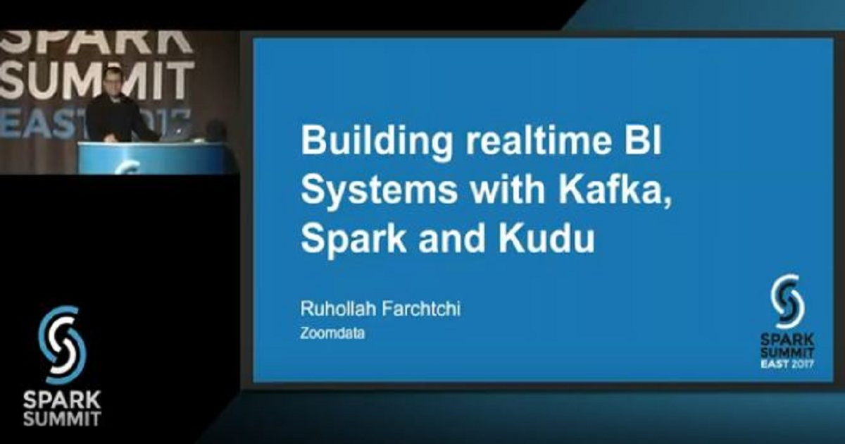 Building Real-Time BI Systems With Kafka, Spark, And Kudu