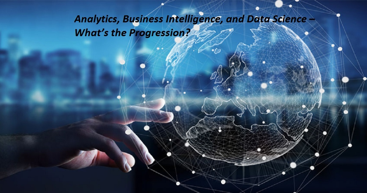 Analytics, Business Intelligence, and Data Science – What's the Progression?
