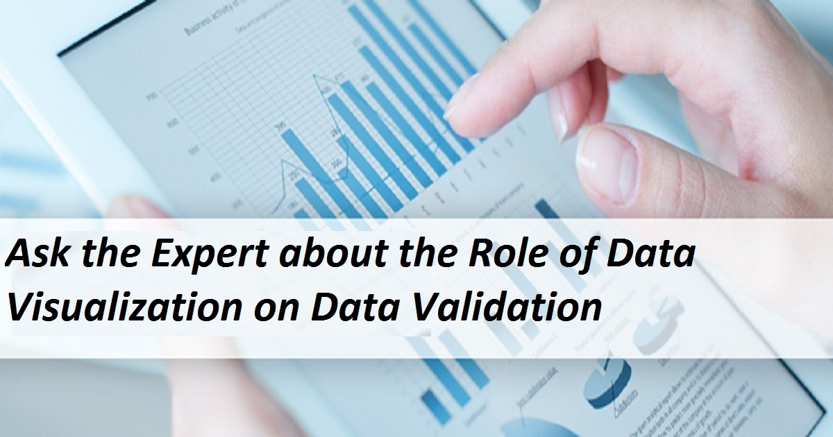 Ask the Expert about the Role of Data Visualization on Data Validation