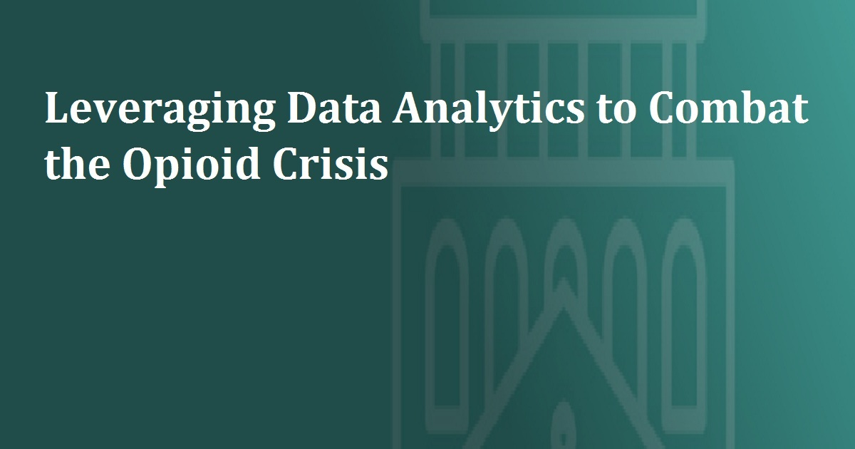 Leveraging Data Analytics to Combat the Opioid Crisis
