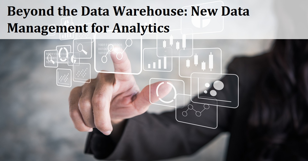 Beyond the Data Warehouse: New Data Management for Analytics