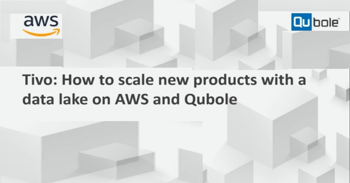 TiVo: How to Scale New Products with a Data Lake on AWS and Qubole