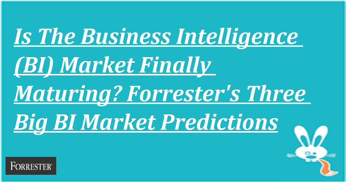 Is The Business Intelligence (BI) Market Finally Maturing? Forrester