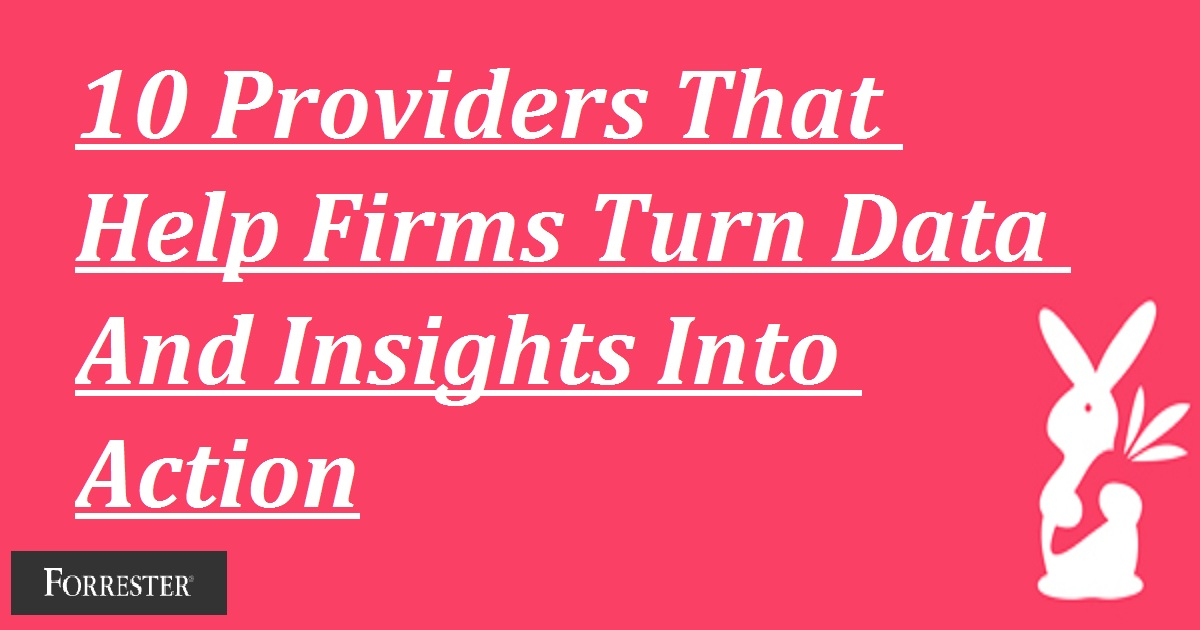 10 Providers That Help Firms Turn Data And Insights Into Action